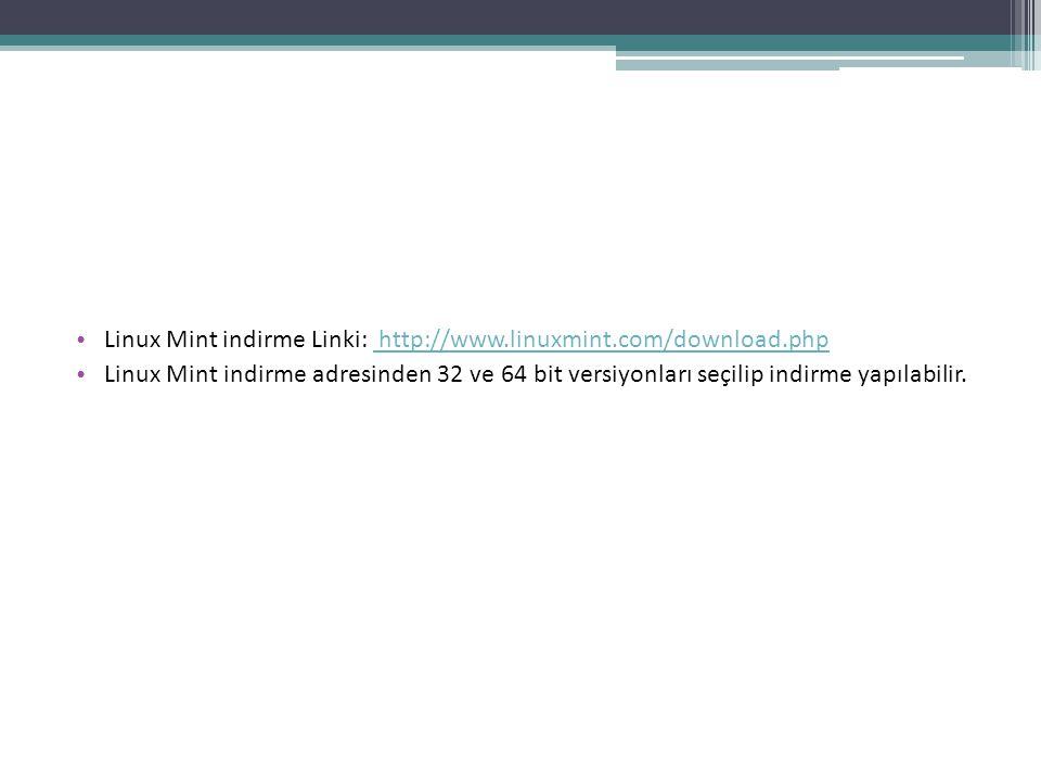 Linux Mint indirme Linki: http://www.linuxmint.com/download.php http://www.linuxmint.com/download.php Linux Mint indirme adresinden 32 ve 64 bit versi