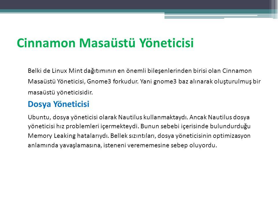 Cinnamon Masaüstü Yöneticisi Belki de Linux Mint dağıtımının en önemli bileşenlerinden birisi olan Cinnamon Masaüstü Yöneticisi, Gnome3 forkudur. Yani