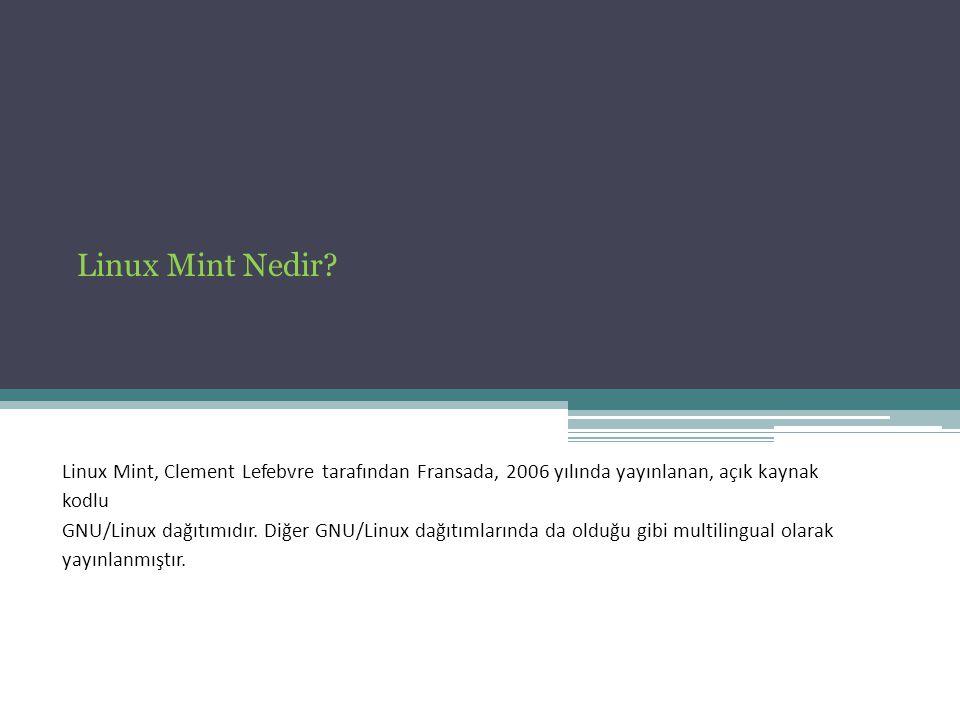 Linux Mint, Clement Lefebvre tarafından Fransada, 2006 yılında yayınlanan, açık kaynak kodlu GNU/Linux dağıtımıdır. Diğer GNU/Linux dağıtımlarında da
