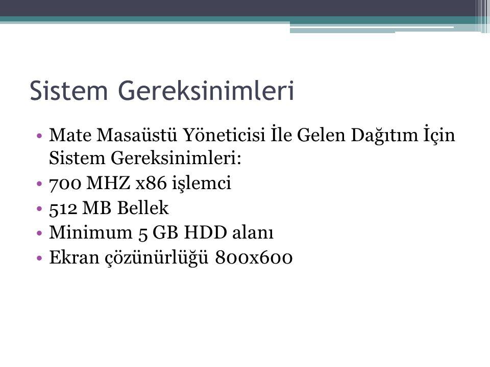 Sistem Gereksinimleri Mate Masaüstü Yöneticisi İle Gelen Dağıtım İçin Sistem Gereksinimleri: 700 MHZ x86 işlemci 512 MB Bellek Minimum 5 GB HDD alanı