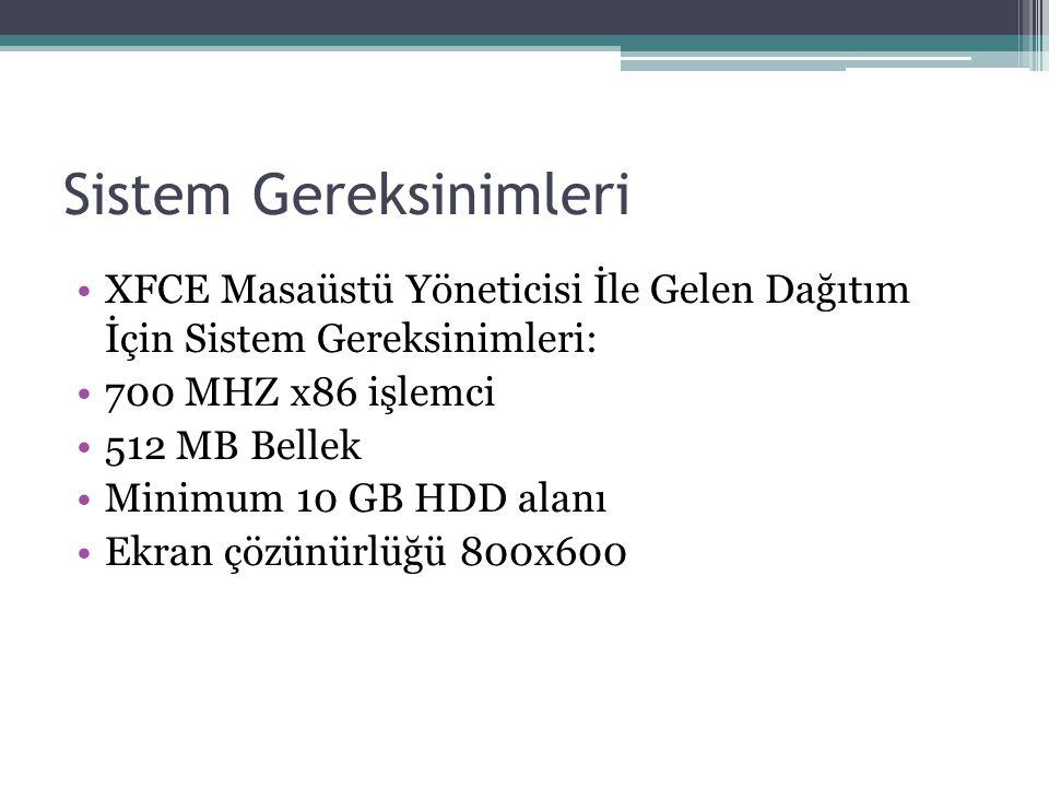 Sistem Gereksinimleri XFCE Masaüstü Yöneticisi İle Gelen Dağıtım İçin Sistem Gereksinimleri: 700 MHZ x86 işlemci 512 MB Bellek Minimum 10 GB HDD alanı