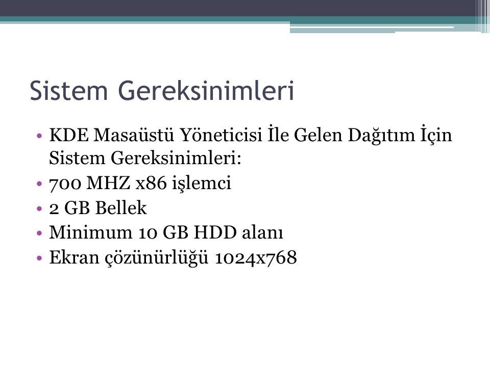 Sistem Gereksinimleri KDE Masaüstü Yöneticisi İle Gelen Dağıtım İçin Sistem Gereksinimleri: 700 MHZ x86 işlemci 2 GB Bellek Minimum 10 GB HDD alanı Ek
