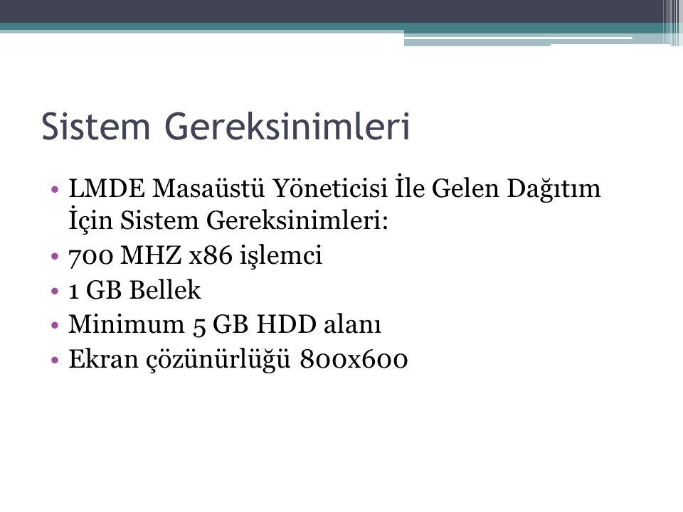Sistem Gereksinimleri LMDE Masaüstü Yöneticisi İle Gelen Dağıtım İçin Sistem Gereksinimleri: 700 MHZ x86 işlemci 1 GB Bellek Minimum 5 GB HDD alanı Ek