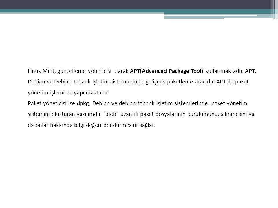 Linux Mint, güncelleme yöneticisi olarak APT(Advanced Package Tool) kullanmaktadır. APT, Debian ve Debian tabanlı işletim sistemlerinde gelişmiş paket