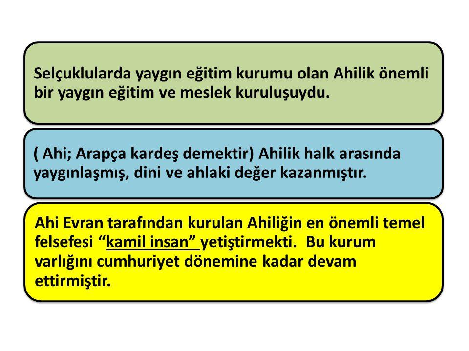 Selçuklularda yaygın eğitim kurumu olan Ahilik önemli bir yaygın eğitim ve meslek kuruluşuydu. ( Ahi; Arapça kardeş demektir) Ahilik halk arasında yay