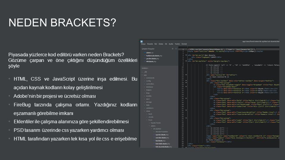 NEDEN BRACKETS? Piyasada yüzlerce kod editörü varken neden Brackets? Gözüme çarpan ve öne çıktığını düşündüğüm özellikleri şöyle HTML, CSS ve JavaScri