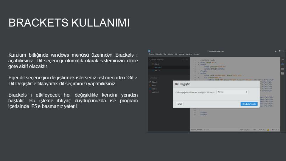 BRACKETS KULLANIMI Kurulum bittiğinde windows menüsü üzerinden Brackets i açabilirsiniz. Dil seçeneği otomatik olarak sisteminizin diline göre aktif o