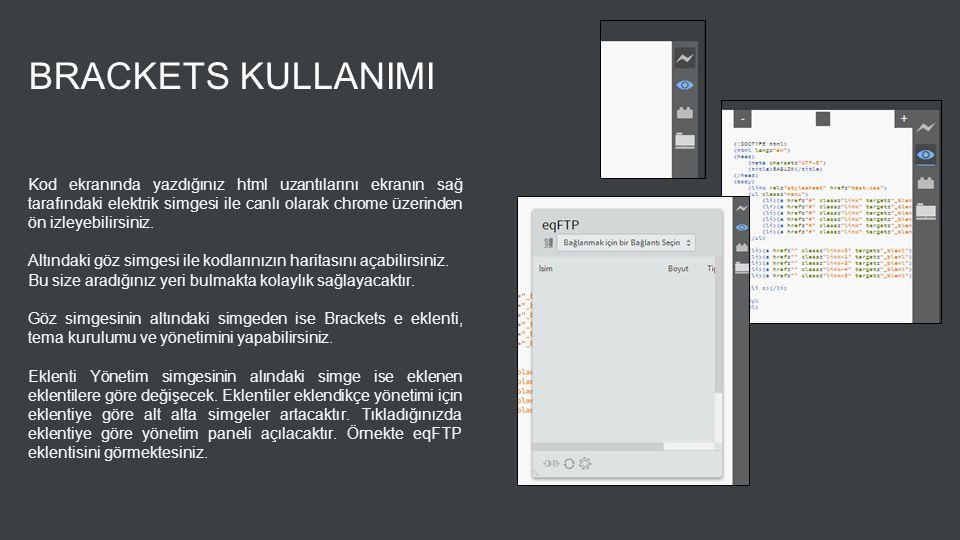 BRACKETS KULLANIMI Kod ekranında yazdığınız html uzantılarını ekranın sağ tarafındaki elektrik simgesi ile canlı olarak chrome üzerinden ön izleyebili