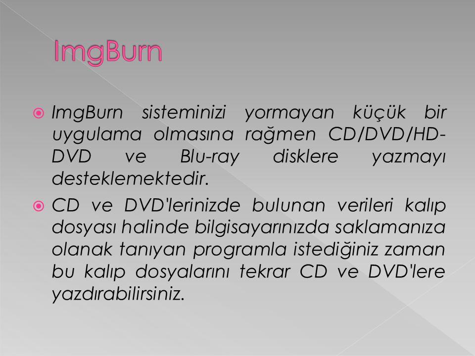  ImgBurn sisteminizi yormayan küçük bir uygulama olmasına rağmen CD/DVD/HD- DVD ve Blu-ray disklere yazmayı desteklemektedir.
