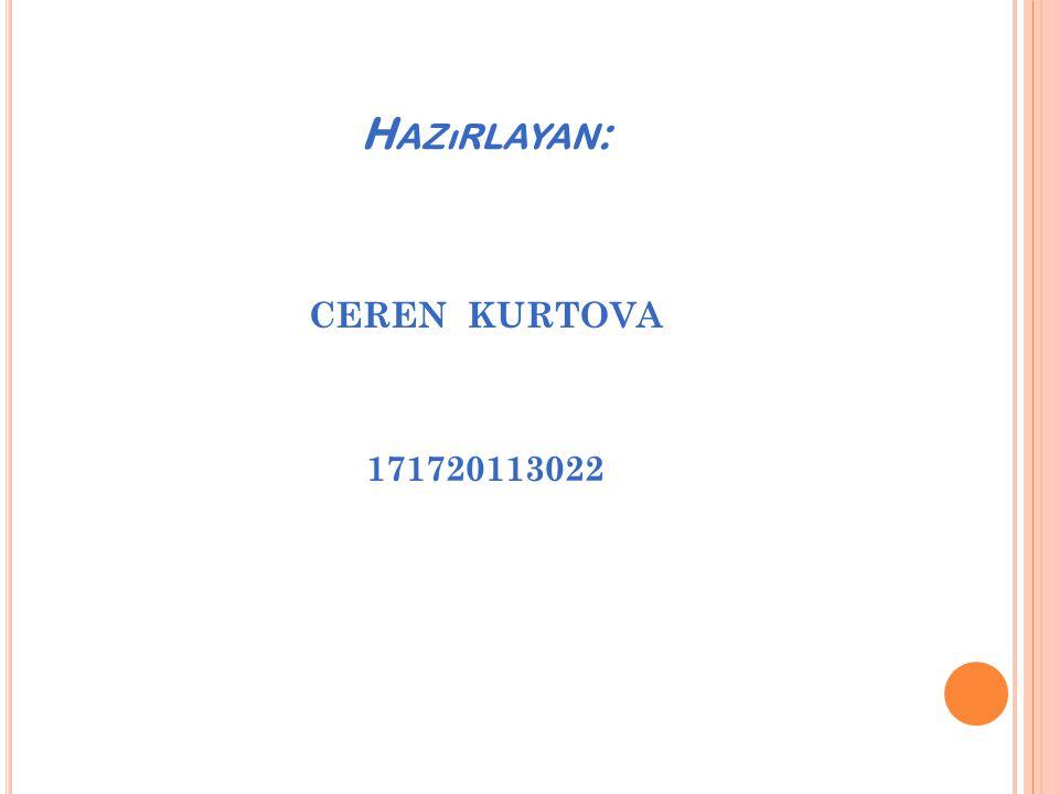 H AZıRLAYAN : CEREN KURTOVA 171720113022