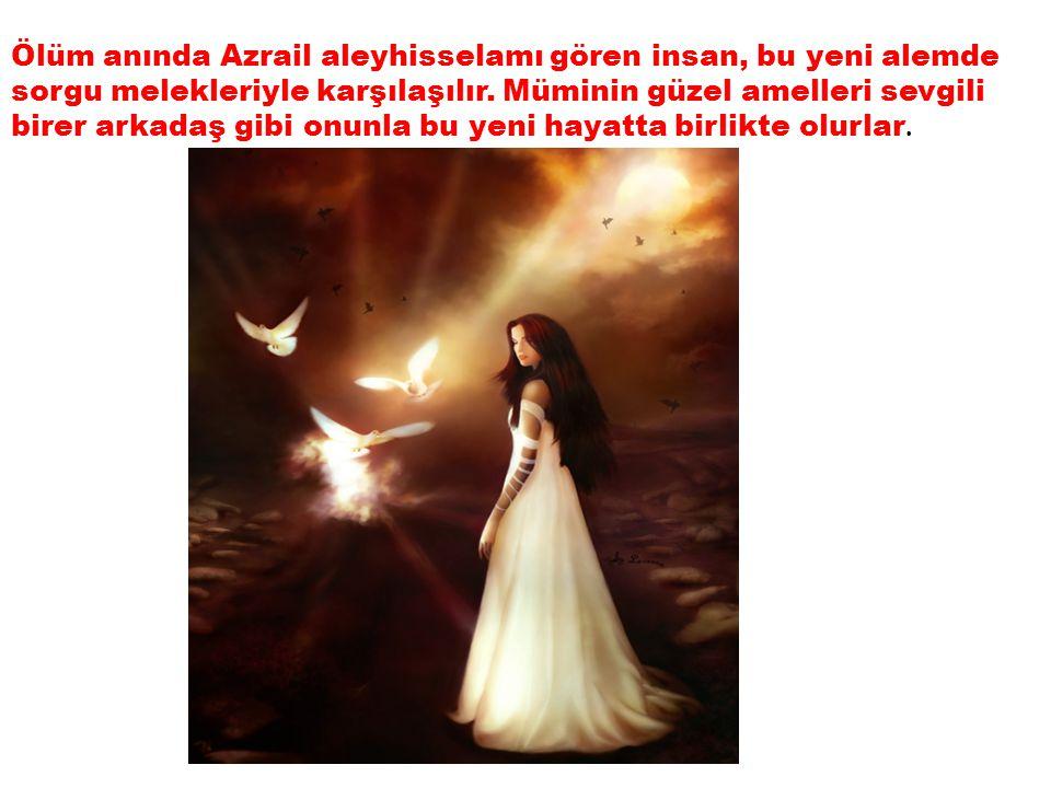 Ölüm anında Azrail aleyhisselamı gören insan, bu yeni alemde sorgu melekleriyle karşılaşılır.