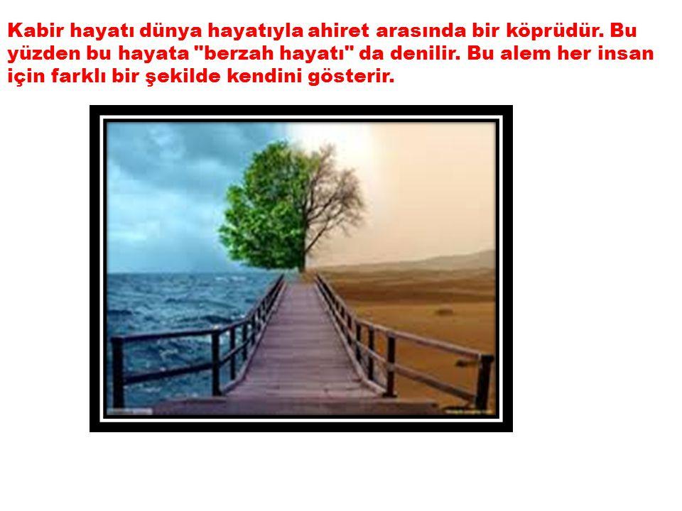 Kabir hayatı dünya hayatıyla ahiret arasında bir köprüdür.