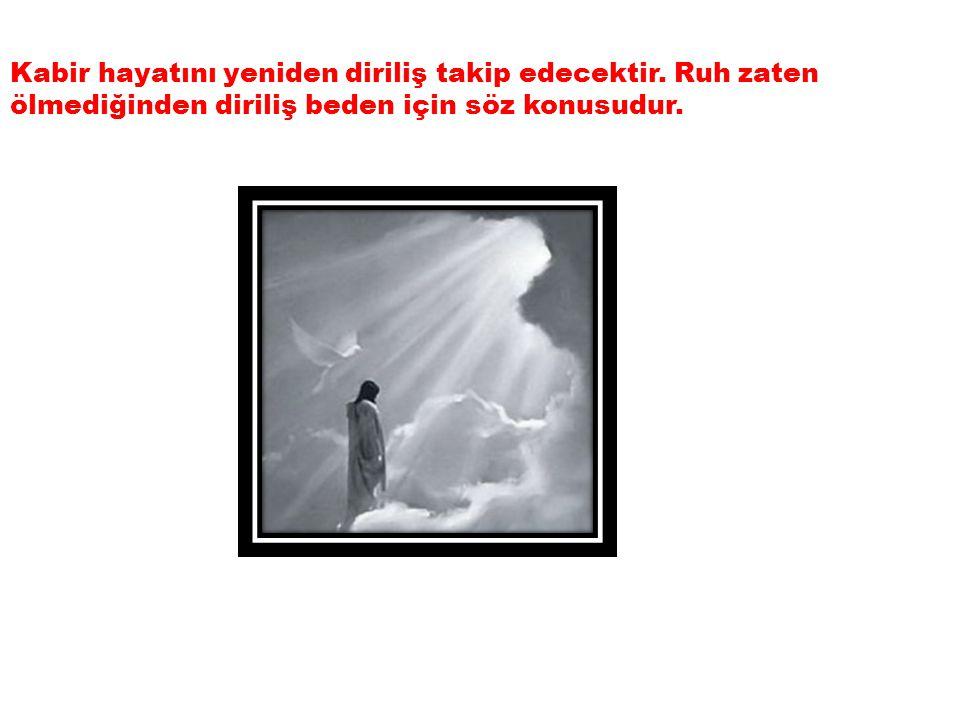 Kabir hayatını yeniden diriliş takip edecektir.