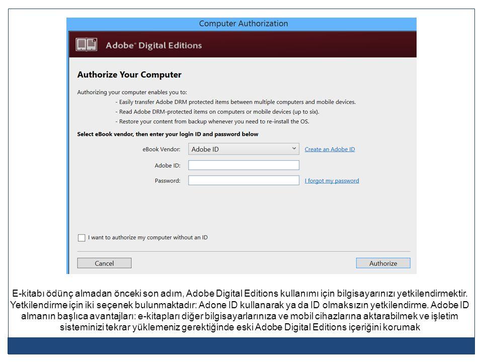 E-kitabı ödünç almadan önceki son adım, Adobe Digital Editions kullanımı için bilgisayarınızı yetkilendirmektir. Yetkilendirme için iki seçenek bulunm