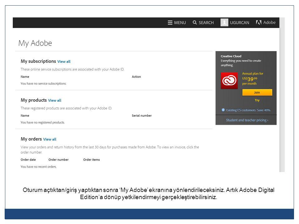 Oturum açtıktan/giriş yaptıktan sonra 'My Adobe' ekranına yönlendirileceksiniz. Artık Adobe Digital Edition'a dönüp yetkilendirmeyi gerçekleştirebilir