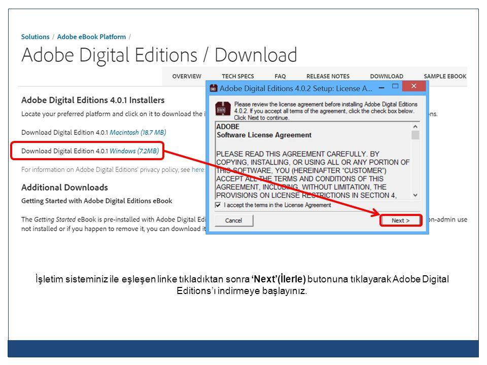 İşletim sisteminiz ile eşleşen linke tıkladıktan sonra 'Next'(İlerle) butonuna tıklayarak Adobe Digital Editions'ı indirmeye başlayınız.