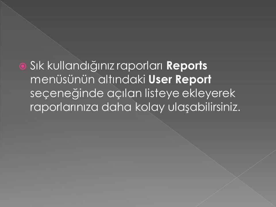 Raporu kullanıcı raporları listesine eklemek için Open Report menü seçeneğindeki raporlar listesinden eklenecek raporu seçilmelidir.