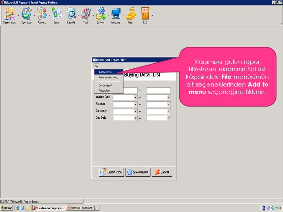 Karşımıza gelen rapor filtreleme ekranının Sol üst köşesindeki File menüsünün alt seçeneklerinden Add to menu seçeneğine tıklanır.