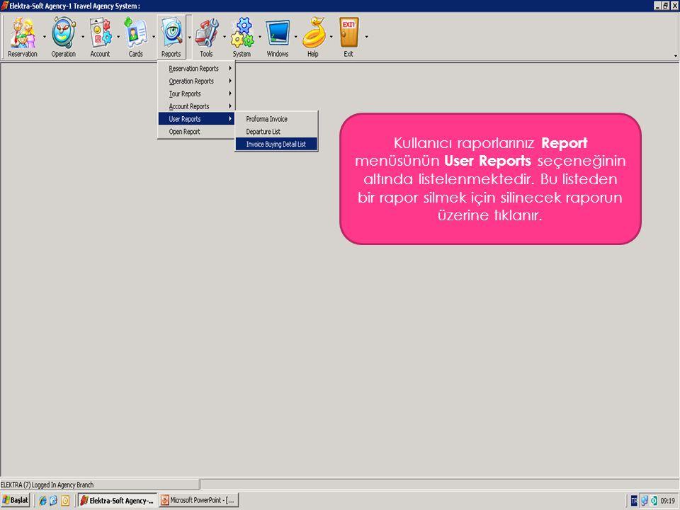 Kullanıcı raporlarınız Report menüsünün User Reports seçeneğinin altında listelenmektedir. Bu listeden bir rapor silmek için silinecek raporun üzerine