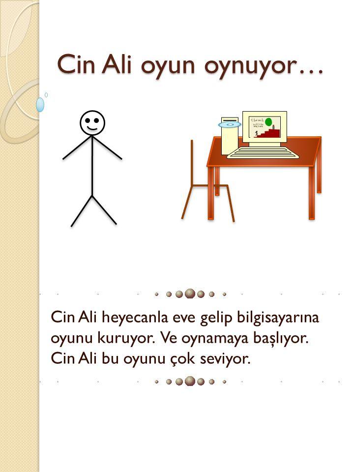Cin Ali oyun oynuyor… Cin Ali heyecanla eve gelip bilgisayarına oyunu kuruyor. Ve oynamaya başlıyor. Cin Ali bu oyunu çok seviyor.
