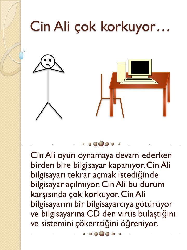 Cin Ali çok korkuyor… Cin Ali çok korkuyor… Cin Ali oyun oynamaya devam ederken birden bire bilgisayar kapanıyor. Cin Ali bilgisayarı tekrar açmak ist