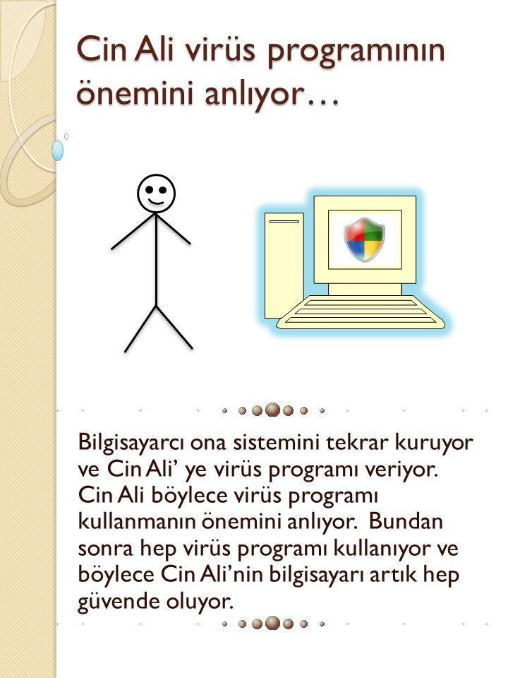 Cin Ali virüs programının önemini anlıyor… Bilgisayarcı ona sistemini tekrar kuruyor ve Cin Ali' ye virüs programı veriyor. Cin Ali böylece virüs prog