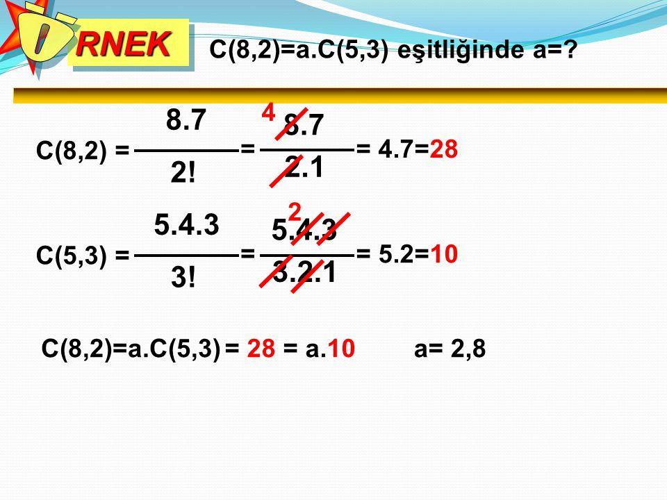 RNEKRNEK C(8,2) = 8.7 2! C(8,2)=a.C(5,3) eşitliğinde a=? = 8.7 2.1 4 = 4.7=28 C(5,3) = 5.4.3 3! = 5.4.3 3.2.1 2 = 5.2=10 C(8,2)=a.C(5,3)= 28 = a.10a=
