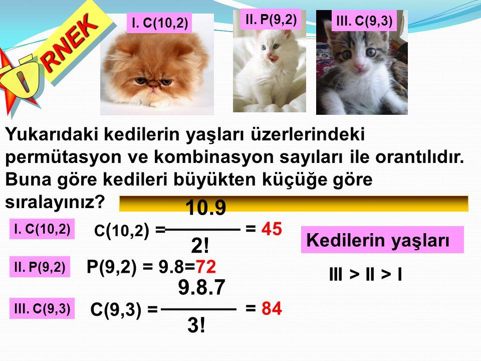Yukarıdaki kedilerin yaşları üzerlerindeki permütasyon ve kombinasyon sayıları ile orantılıdır. Buna göre kedileri büyükten küçüğe göre sıralayınız? I