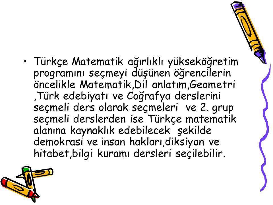 Türkçe Matematik ağırlıklı yükseköğretim programını seçmeyi düşünen öğrencilerin öncelikle Matematik,Dil anlatım,Geometri,Türk edebiyatı ve Coğrafya d