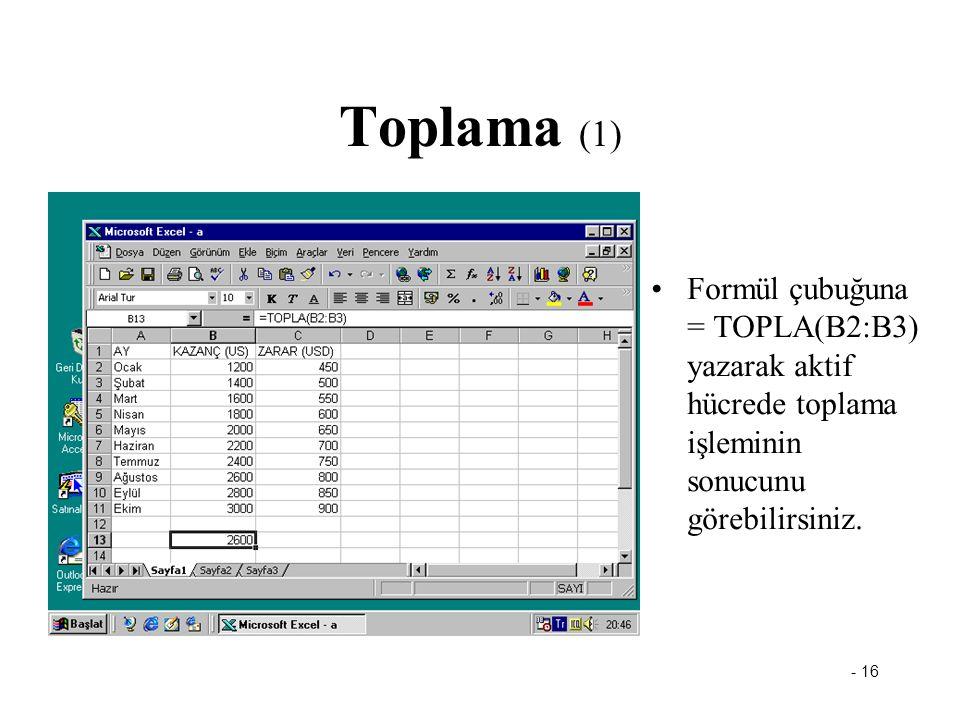 - 16 Toplama (1) Formül çubuğuna = TOPLA(B2:B3) yazarak aktif hücrede toplama işleminin sonucunu görebilirsiniz.