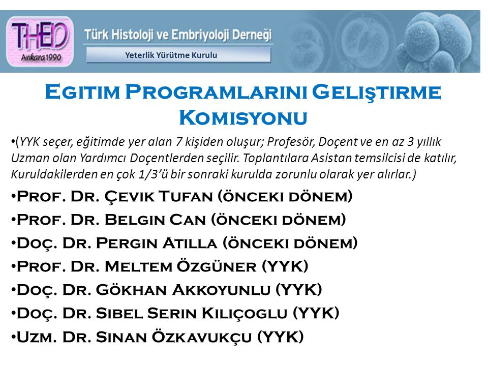 Egitim Programlarını Geli ş tirme Komisyonu (YYK seçer, eğitimde yer alan 7 kişiden oluşur; Profesör, Doçent ve en az 3 yıllık Uzman olan Yardımcı Doçentlerden seçilir.