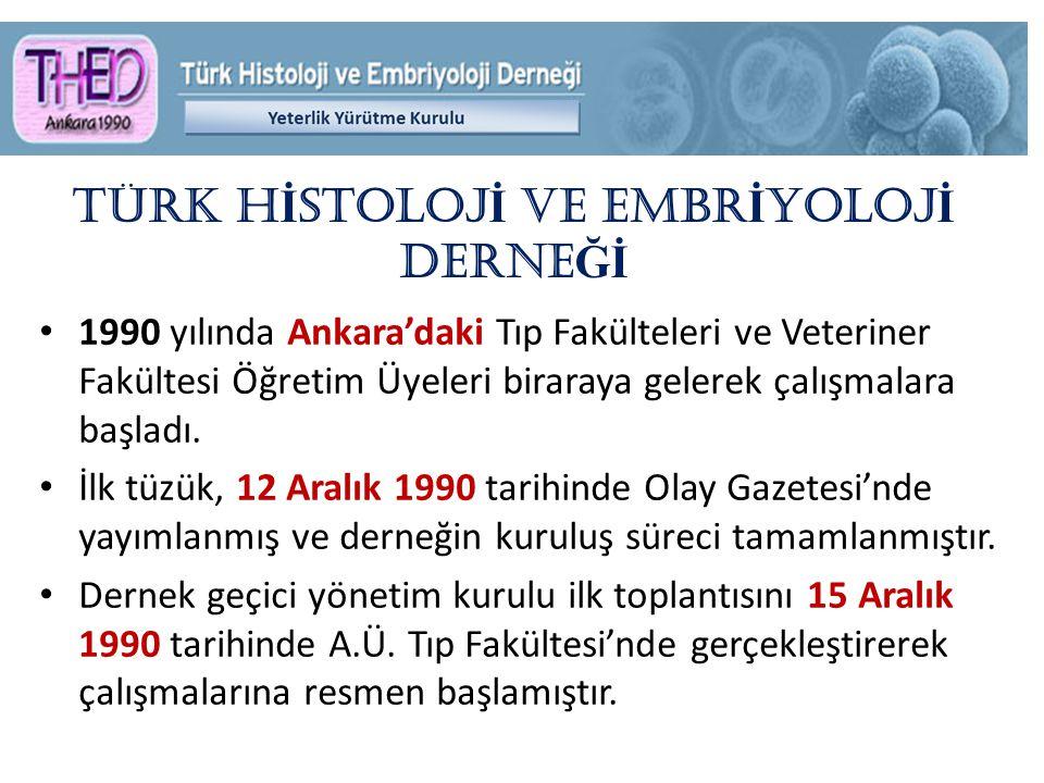 TÜRK H İ STOLOJ İ ve EMBR İ YOLOJ İ DERNE Ğİ 1990 yılında Ankara'daki Tıp Fakülteleri ve Veteriner Fakültesi Öğretim Üyeleri biraraya gelerek çalışmalara başladı.