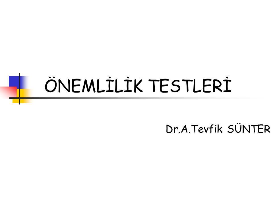 ÖNEMLİLİK TESTLERİ Dr.A.Tevfik SÜNTER
