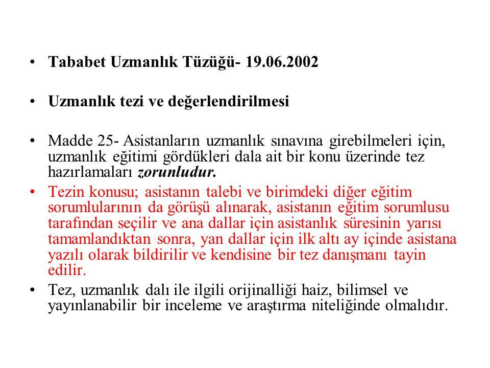 Tababet Uzmanlık Tüzüğü- 19.06.2002 Uzmanlık tezi ve değerlendirilmesi Madde 25- Asistanların uzmanlık sınavına girebilmeleri için, uzmanlık eğitimi g