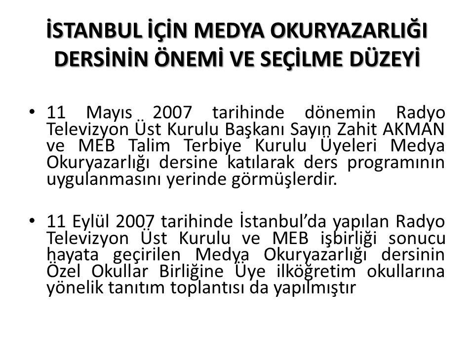 İSTANBUL İÇİN MEDYA OKURYAZARLIĞI DERSİNİN ÖNEMİ VE SEÇİLME DÜZEYİ 11 Mayıs 2007 tarihinde dönemin Radyo Televizyon Üst Kurulu Başkanı Sayın Zahit AKM