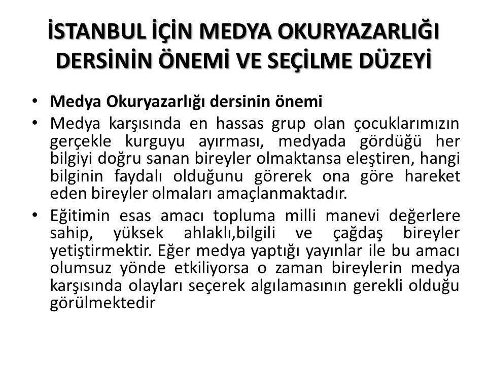 İSTANBUL İÇİN MEDYA OKURYAZARLIĞI DERSİNİN ÖNEMİ VE SEÇİLME DÜZEYİ İstanbul ülkemizin en büyük metropolüdür.