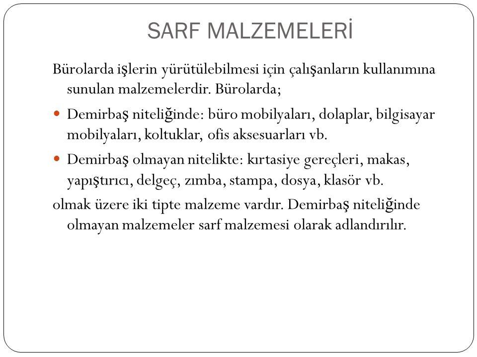 SARF MALZEMELERİ Bürolarda i ş lerin yürütülebilmesi için çalı ş anların kullanımına sunulan malzemelerdir.