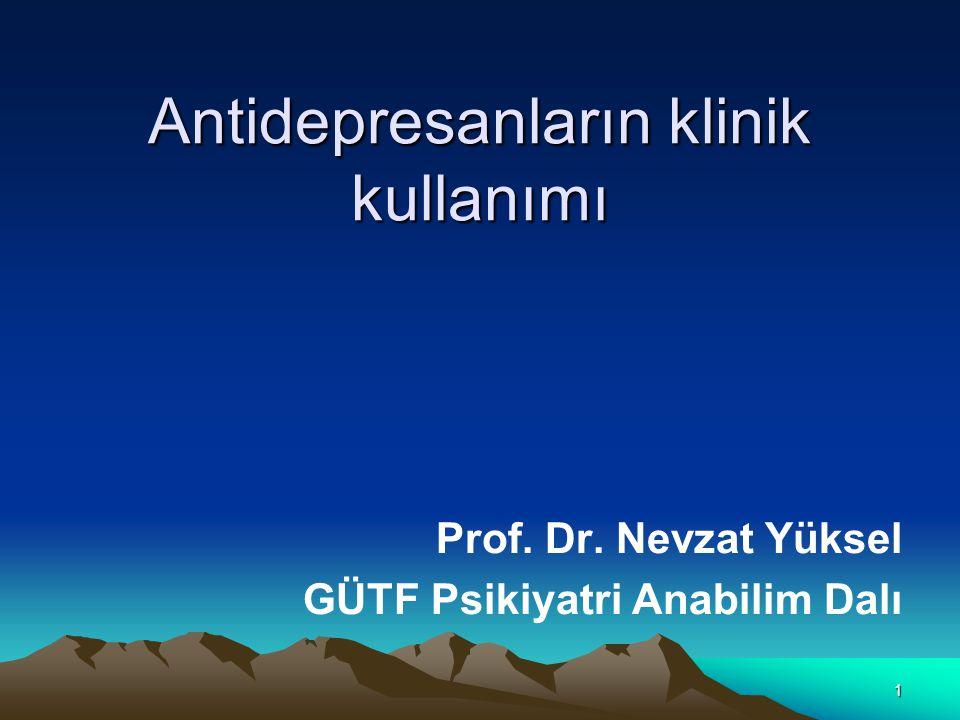 1 Antidepresanların klinik kullanımı Prof. Dr. Nevzat Yüksel GÜTF Psikiyatri Anabilim Dalı