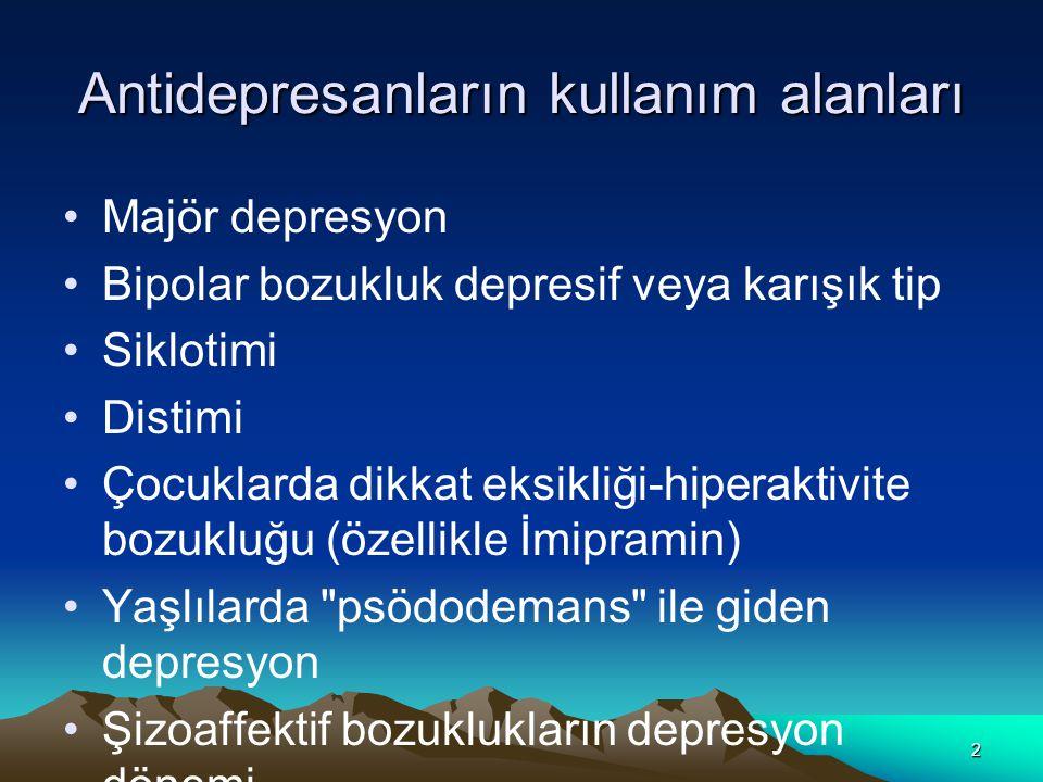 2 Antidepresanların kullanım alanları Majör depresyon Bipolar bozukluk depresif veya karışık tip Siklotimi Distimi Çocuklarda dikkat eksikliği-hiperak