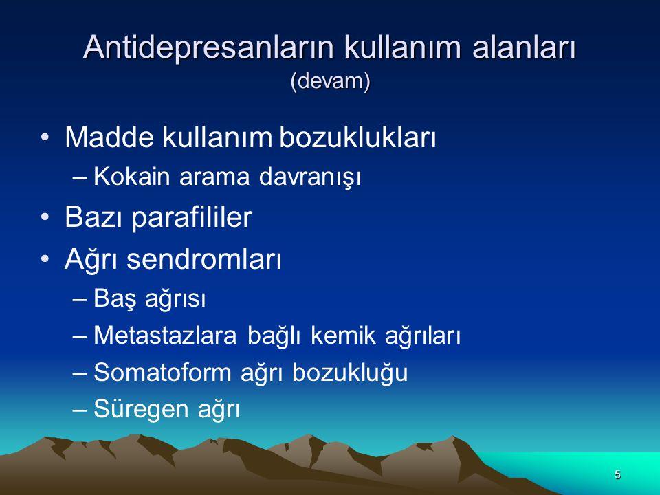 5 Antidepresanların kullanım alanları (devam) Madde kullanım bozuklukları –Kokain arama davranışı Bazı parafililer Ağrı sendromları –Baş ağrısı –Metas