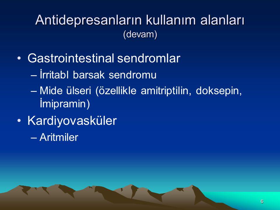6 Antidepresanların kullanım alanları (devam) Gastrointestinal sendromlar –İrritabl barsak sendromu –Mide ülseri (özellikle amitriptilin, doksepin, İm