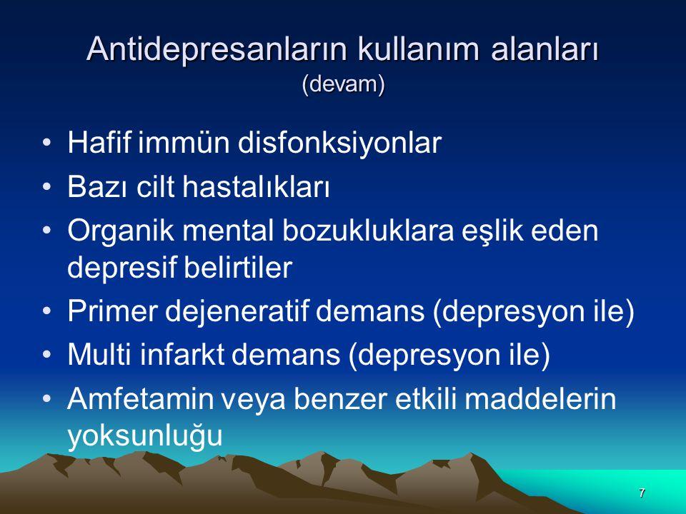 7 Antidepresanların kullanım alanları (devam) Hafif immün disfonksiyonlar Bazı cilt hastalıkları Organik mental bozukluklara eşlik eden depresif belir