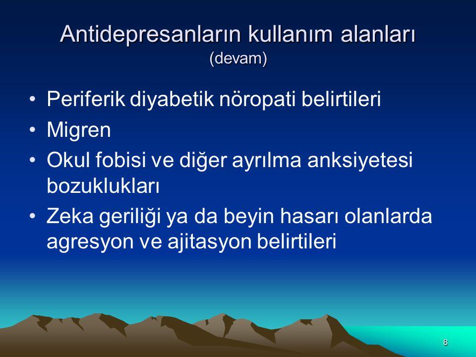 8 Antidepresanların kullanım alanları (devam) Periferik diyabetik nöropati belirtileri Migren Okul fobisi ve diğer ayrılma anksiyetesi bozuklukları Ze