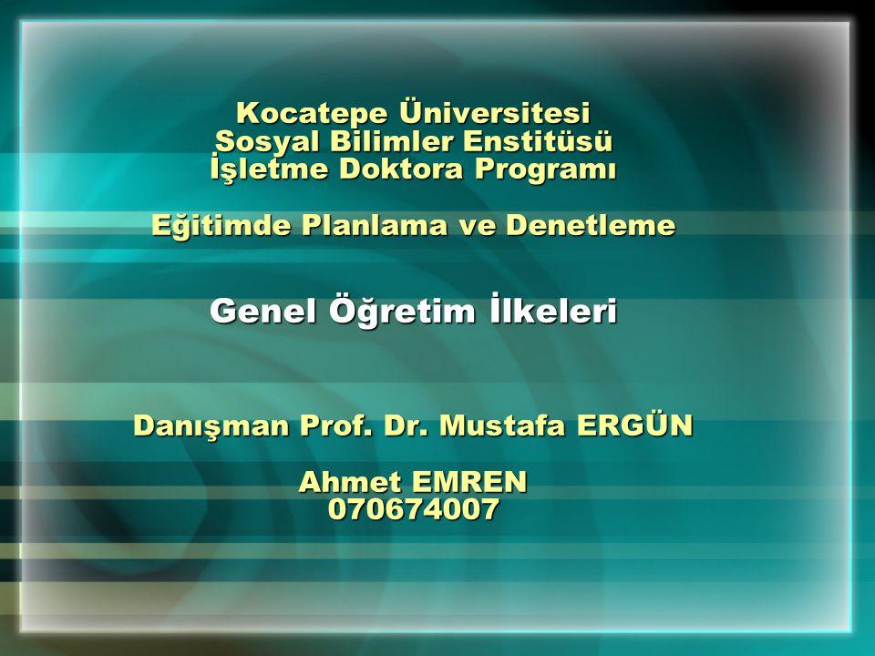 Kocatepe Üniversitesi Sosyal Bilimler Enstitüsü İşletme Doktora Programı Eğitimde Planlama ve Denetleme Genel Öğretim İlkeleri Danışman Prof. Dr. Must