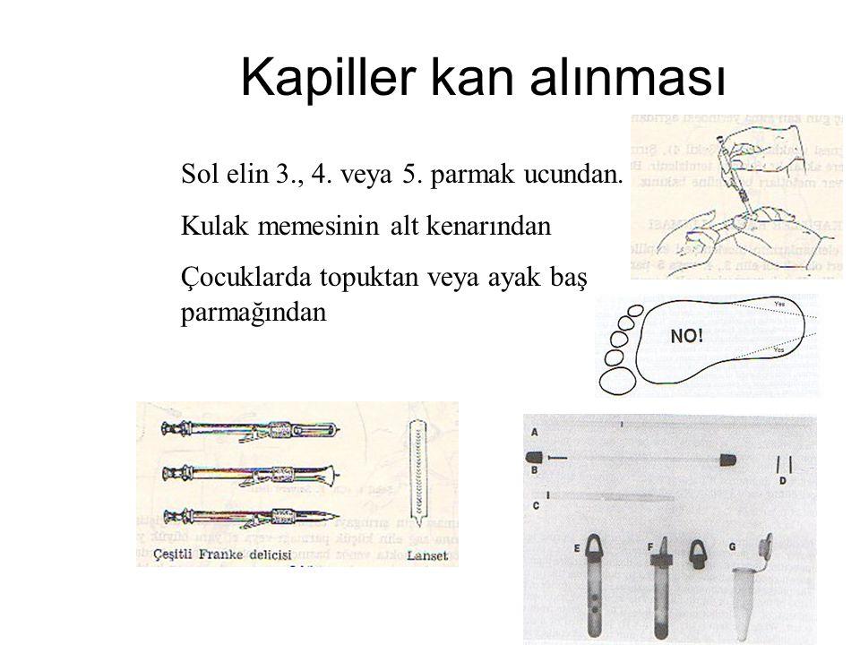 Kapiller kan alınması Sol elin 3., 4. veya 5. parmak ucundan. Kulak memesinin alt kenarından Çocuklarda topuktan veya ayak baş parmağından