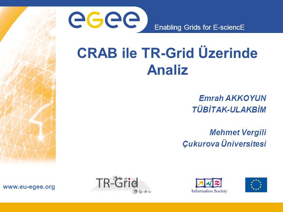 Enabling Grids for E-sciencE www.eu-egee.org CRAB ile TR-Grid Üzerinde Analiz Emrah AKKOYUN TÜBİTAK-ULAKBİM Mehmet Vergili Çukurova Üniversitesi