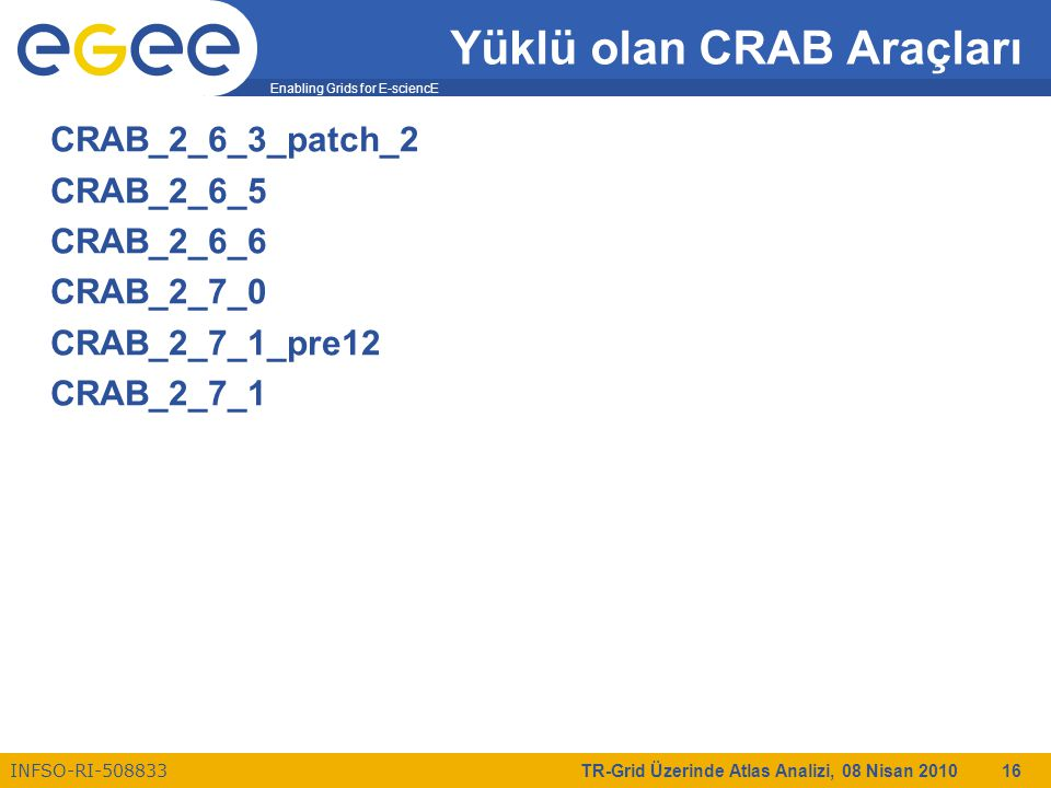 Enabling Grids for E-sciencE INFSO-RI-508833 TR-Grid Üzerinde Atlas Analizi, 08 Nisan 2010 16 Yüklü olan CRAB Araçları CRAB_2_6_3_patch_2 CRAB_2_6_5 C