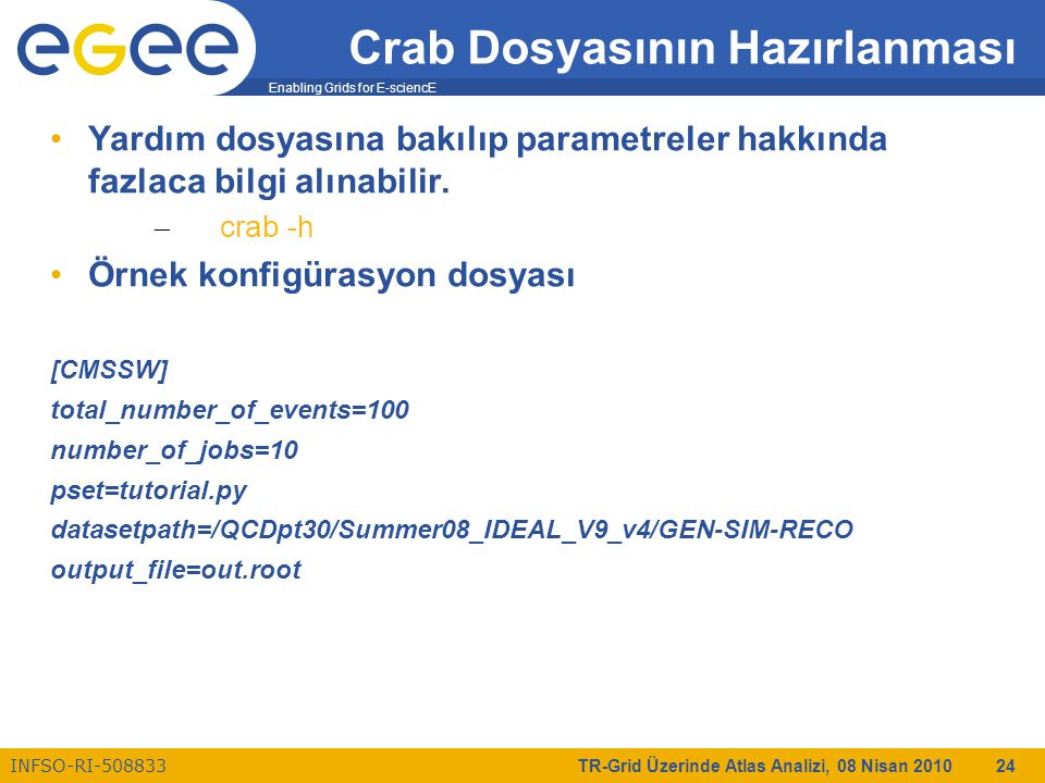 Enabling Grids for E-sciencE INFSO-RI-508833 TR-Grid Üzerinde Atlas Analizi, 08 Nisan 2010 24 Crab Dosyasının Hazırlanması Yardım dosyasına bakılıp pa
