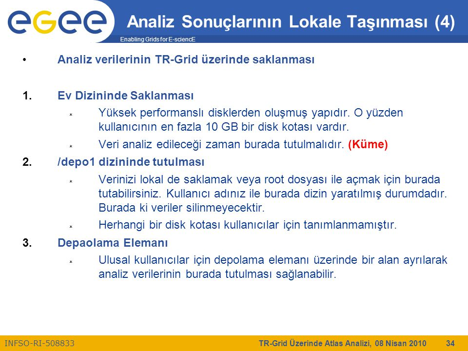 Enabling Grids for E-sciencE INFSO-RI-508833 TR-Grid Üzerinde Atlas Analizi, 08 Nisan 2010 34 Analiz Sonuçlarının Lokale Taşınması (4) Analiz verileri
