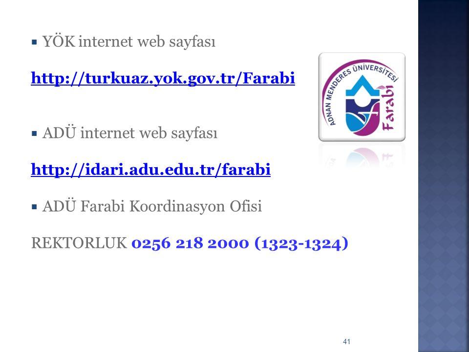 41  YÖK internet web sayfası http://turkuaz.yok.gov.tr/Farabi  ADÜ internet web sayfası http://idari.adu.edu.tr/farabi  ADÜ Farabi Koordinasyon Ofi